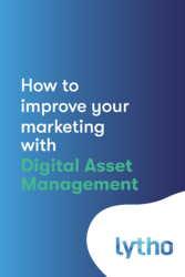 How to Improve your marketing with Digital Asset Management